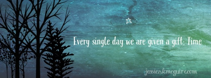 every single day given a gift time jkmcguire