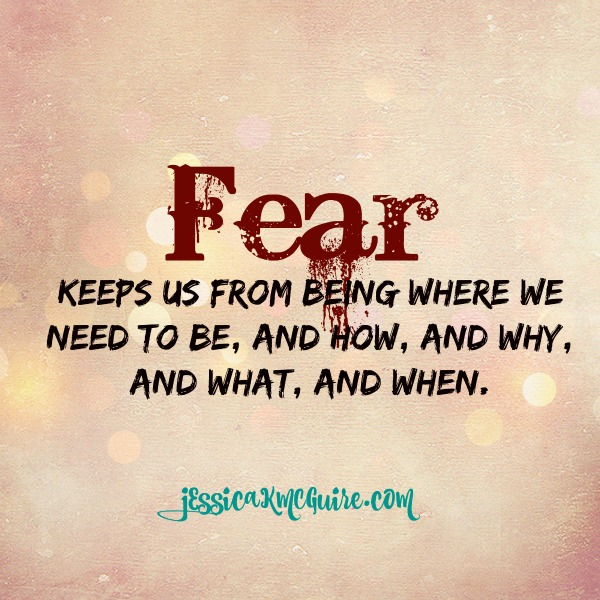 fear keeps us from being whre we need to be