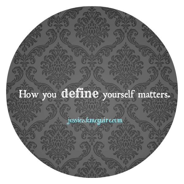 how you define yourself matters jkmcguire