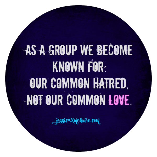 our common hatred not our common love