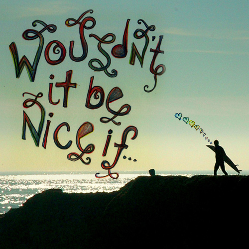 wouldn't it be nice if