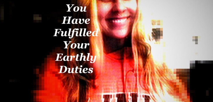 You Have Fulfilled Your Earthly Duties
