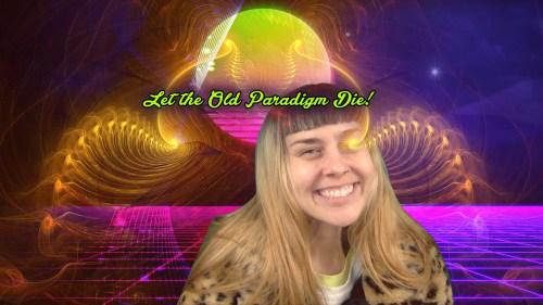Let the Old Paradigm Die
