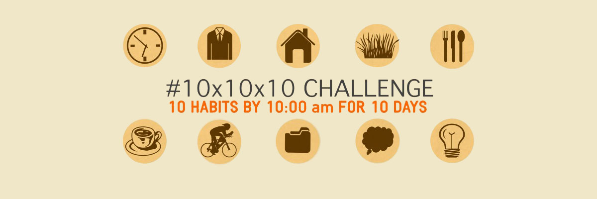 10 Habits by 10:00 am for 10 Days