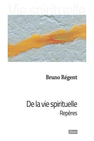 livre de-la-vie-spirituelle bruno régent
