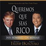 Audio libro: Queremos que seas Rico. Donald Trump y Robert Kiyosaki