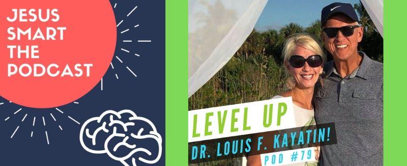 Level Up by Cultivating Kingdom Craftsmanship — Dr. Louis F. Kayatin (Pod #79)