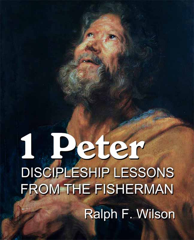 1 Peter Discipleship Lessons from the Fisherman a book by Dr Ralph F Wilson on First Peter