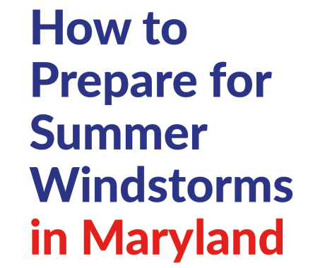 How to Prepare for Summer Windstorms in Maryland