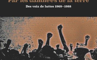 PAR LES DAMNÉ.E.S DE LA TERRE DES VOIX DE LUTTES (1969-1988)