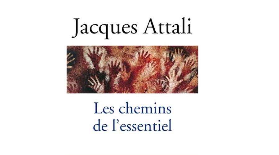 LES CHEMINS DE L'ESSENTIEL DE JACQUES ATTALI