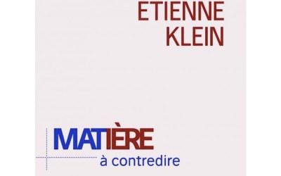 MATIERE A CONTREDIRE, ESSAI DE PHILO-PHYSIQUE PAR ETIENNE KLEIN