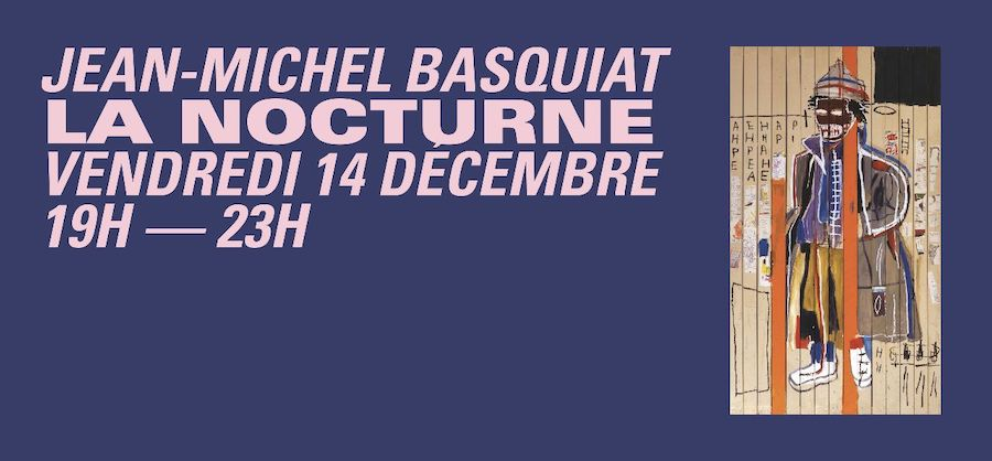 LA NOCTURNE JEAN-MICHEL BASQUIAT (14.12.18) – Fondation Louis Vuitton