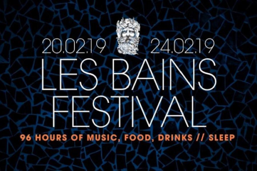 LES BAINS FESTIVAL 96 HOURS OF MUSIC, FOOD, DRINKS, SLEEP