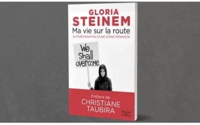 Ma vie sur la route, les mémoires de Gloria Steinem préfacé par Christiane Taubira
