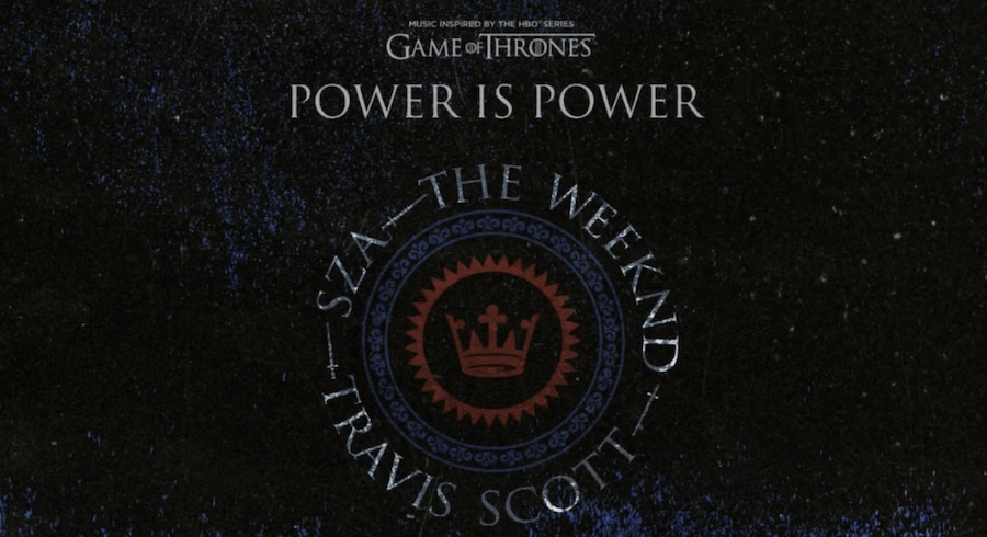 SZA, The Weeknd, Travis Scott – Power Is Power – GAME OF THRONES: Music inspired by the HBO serie