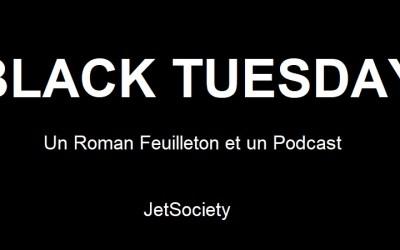Black Tuesday, un roman feuilleton et un Podcast