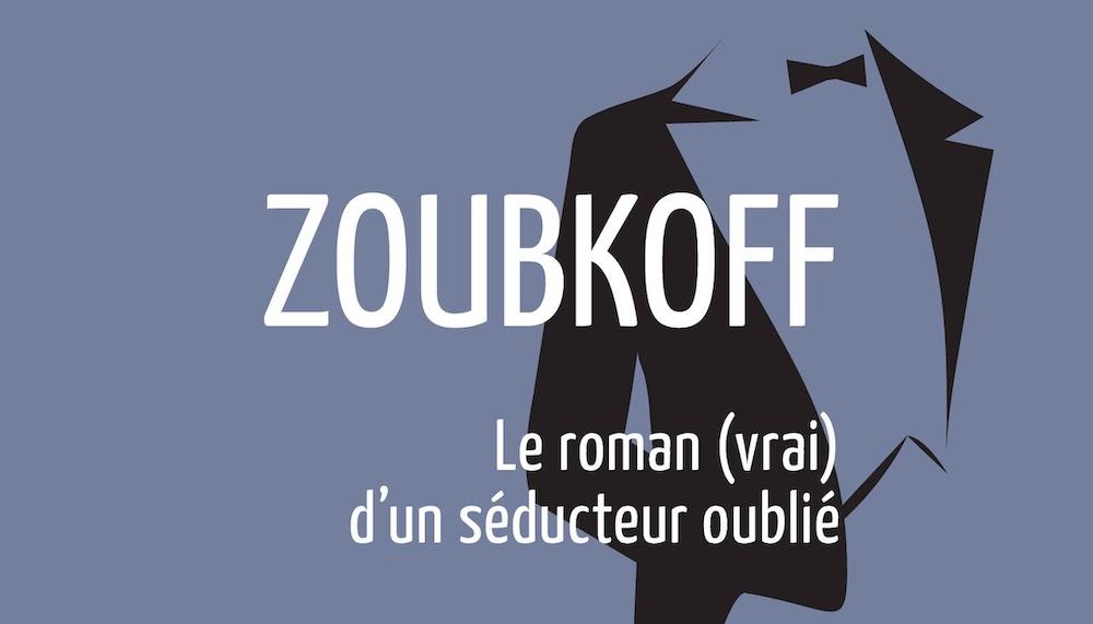 Zoubkoff – Le roman (vrai) d'un séducteur oublié de Tsé Katchour