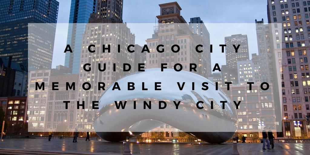 A Chicago City Guide for a Memorable Visit to the Windy City