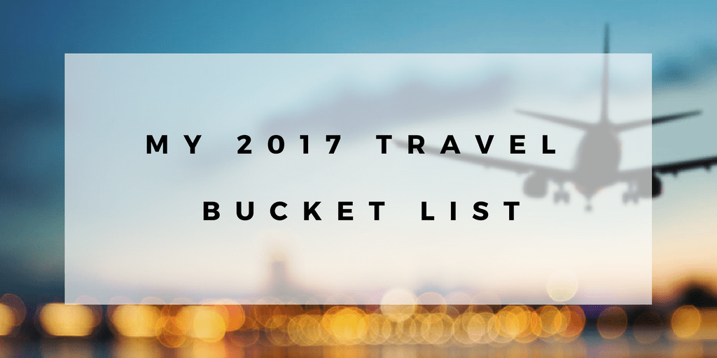 My 2017 Bucket List