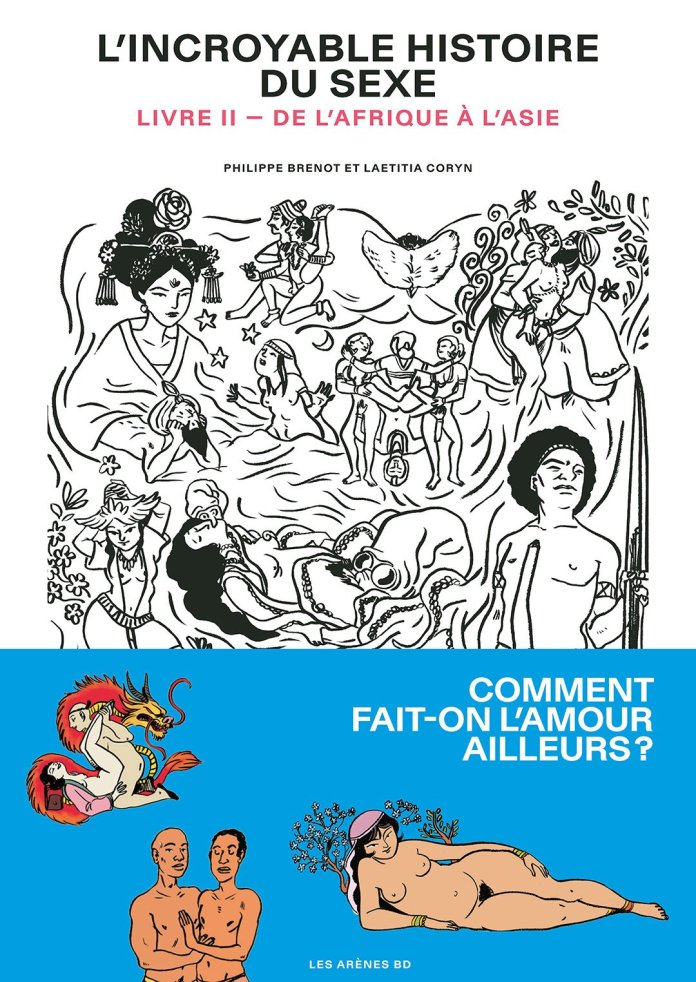 «L'incroyable histoire du sexe Livre II – De l'Afrique à l'Asie» de Philippe Brenot et Laetitia Coryn, 128 pages, Novembre 2020, Les Arènes BD, 20 euros