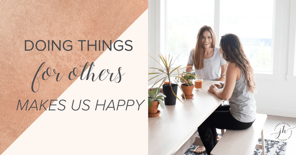 Doing Things For Others Makes Us Happy