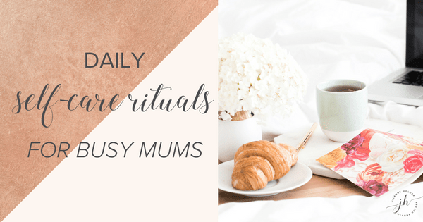 Daily self-care rituals for busy mums