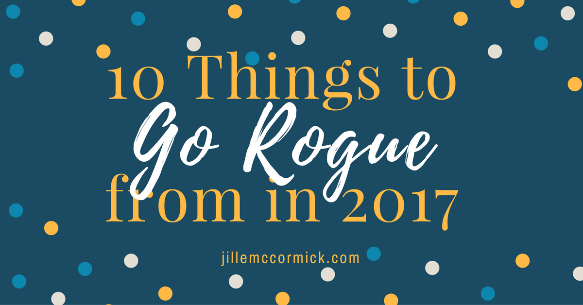 10 Things to Go Rogue from in 2017