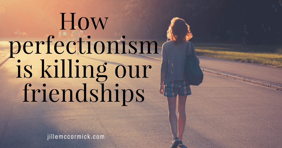 How perfectionism is killing our friendships