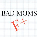 What I learned from the movie Bad Moms