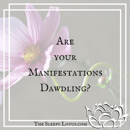 Are your manifestations dawdling?
