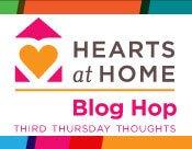 Hearts at Home Blog Hop:  Third Thursday Thoughts