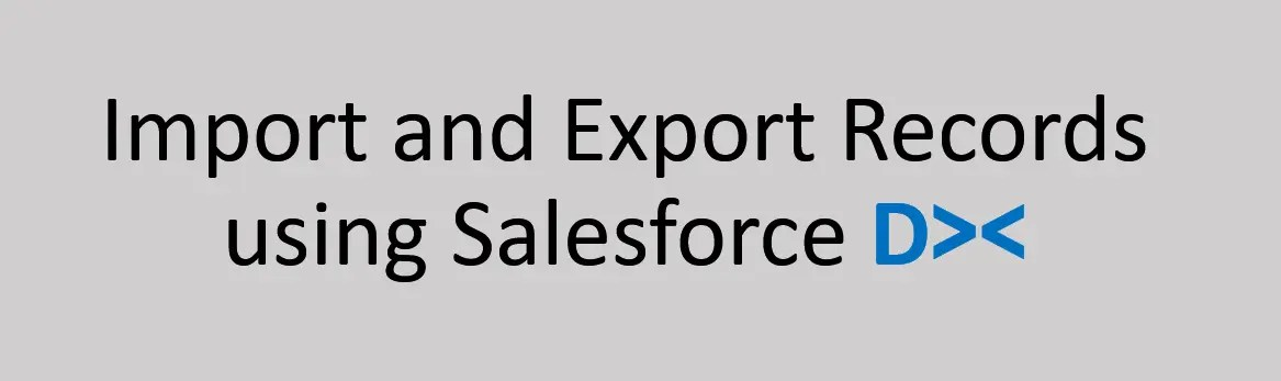 Import and Export Records using SalesforceDx