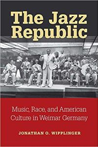 The Jazz Republic  Music, Race, and American Culture in Weimar