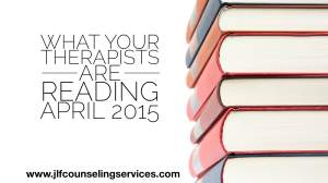 What Your Therapists Are Reading April 2015