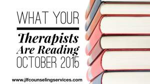 What Your Therapists Are Reading October 2015