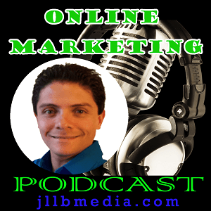 Online Marketing Podcast - JLLB Media and Marketing Tips and Strategies to let the world know about your products and services!