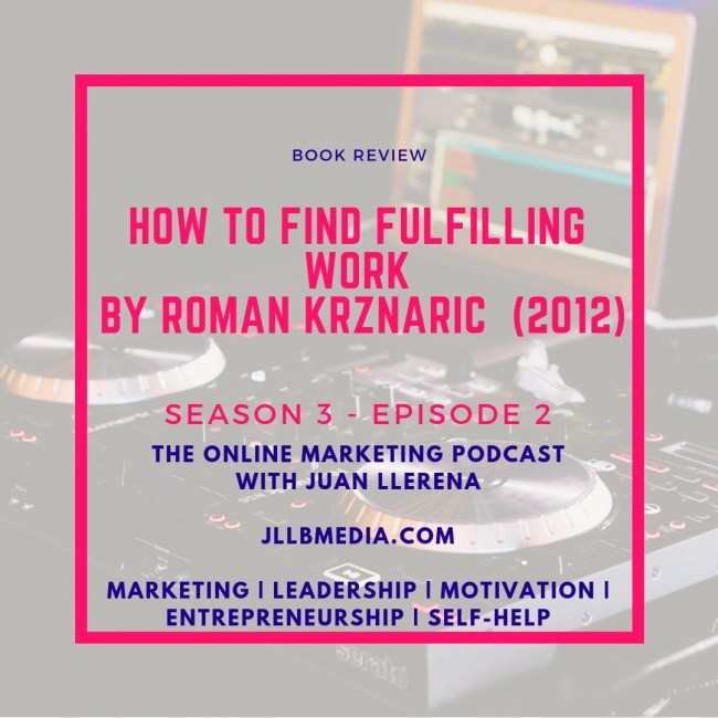 Book Review: How to Find Fulfilling Work - The Online Marketing Podcast with Juan LLerena jllbmedia.com