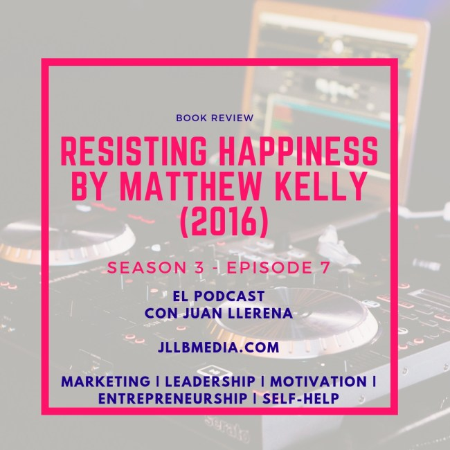 S3 - 7 The Online Marketing Podcast with Juan LLerena - Resisting Happiness (2016) - Podcast
