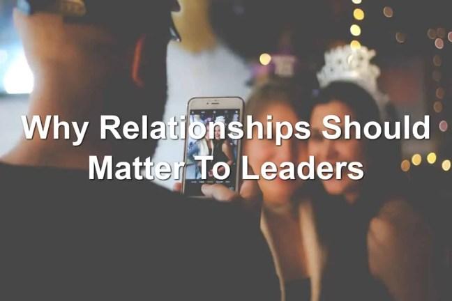 Relationships matter, even to leader