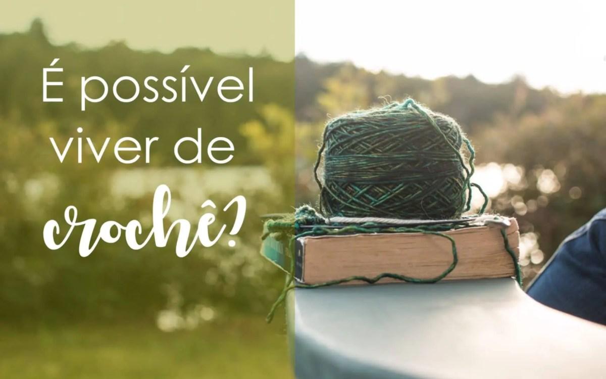 Vender crochê dá lucro? Saiba agora se é possível viver da sua paixão!