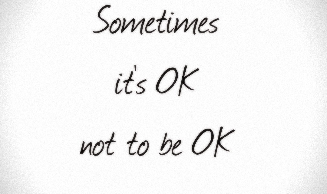 Sometimes it's ok not to be ok