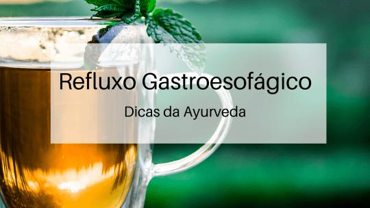 Refluxo Gastroesofágico – Dicas da Ayurveda