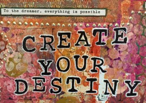 "a collage with the words ""create your destiny"" which is another mantra for the participants of the VIP Retreat Day as they take a close look at their lives in a pampering setting and determine what is most authentic and fulfilling and then create a game plan to put it into action!"