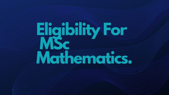 Blue background with text words eligibility for MSc mathematics