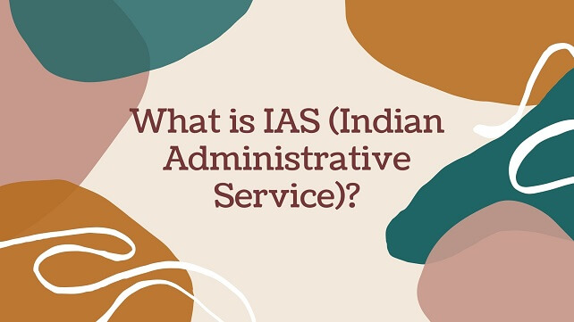 Color full bag round with brown text words What is IAS (Indian Administrative Service)_