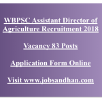 WBPSC Agriculture Assistant Director Recruitment 2018 Eligibility Vacancy
