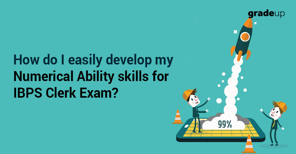 How To Develop Numerical Ability Skills For IBPS Clerk Exam