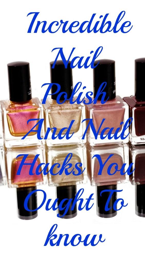 NAIL POLISH AND NAIL HACKS EVERY GIRL SHOULD KNOW