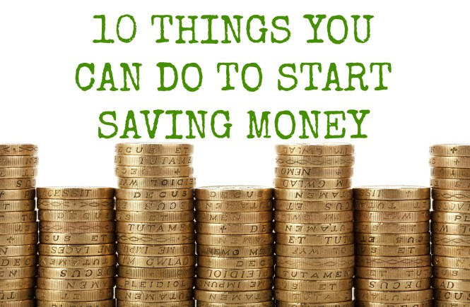 10 things you can do to start saving money